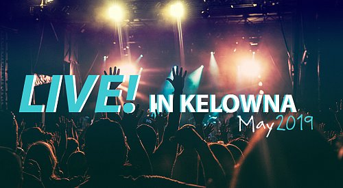 Live in Kelowna: May 2019